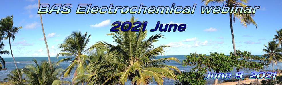 BAS Electrochemical Webinar 2021 June